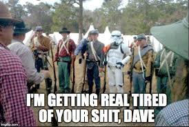 Getting Real Tired Of Your Bullshit Meme Generator - civil war reenactor week imgflip