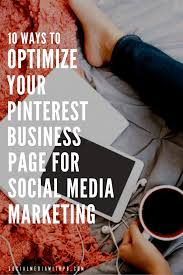 Optimise Your Space With These 10 Ways To Optimize Your Pinterest Business Page For Social Media