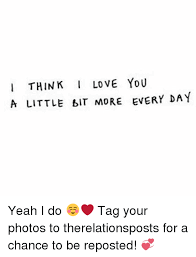 I Think I Love You Meme - think i love you a little it more every day yeah i do tag