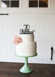 70th birthday cakes 70th birthday cake topper 70 and fabulous cake topper custom
