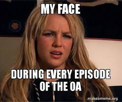 How Do I Make A Meme With My Own Picture - my face during every episode of the oa watching the oa make a meme