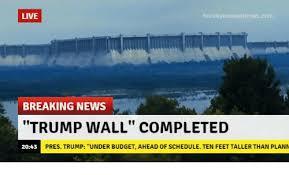 Breaking News Meme - live tea breaking news trump wall completed 2043 pres trump under
