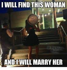 Marry Her Meme - i will find this woman the mens room andiwill marry her meme on me me