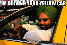 Taxi Driver Meme - im driving your yellow car sikh taxi driver meme generator