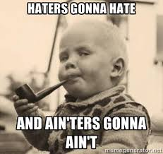 Haters Gonna Hate Meme Generator - the stronger life 盪 blog archive 3 reasons you fail and how to