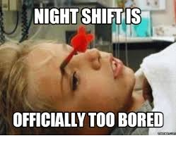 Bored Meme - night shift is officially too bored memes commu night shift meme