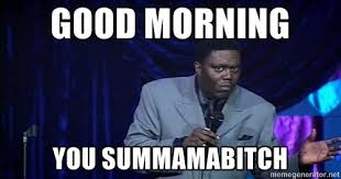 Meme Generator For Mac - good morning you summamabitch bernie mac funny meme generator