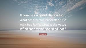 chanakya quote if one has a disposition what other virtue