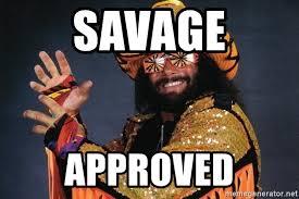 Macho Man Randy Savage Meme - savage approved macho man randy savage meme generator