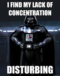 Concentration Meme - i find my lack of concentration disturbing darth vader quickmeme