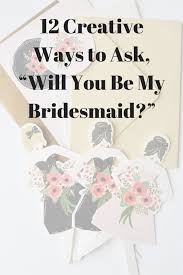 Bridesmaid Asking Ideas 12 Creative Ways To Ask