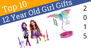 top 10 best gifts for 10 best 12 year girl gifts 2015