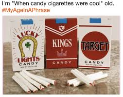 Cigarettes Meme - i m when candy cigarettes were cool old myageinaphrase