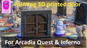 painting 3d printed door for arcadia quest u0026 inferno youtube