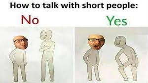 Short People Meme - the how to talk to short people meme youtube
