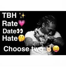 Tbh Meme - tbh rate date hate choose meme on me me