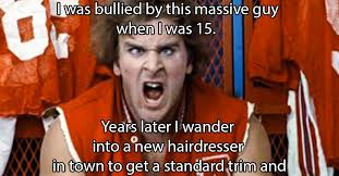 Bully Meme - people who ran into their childhood bullies years later thechive