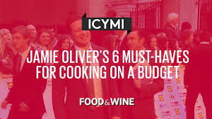 jamie oliver u0027s 6 must haves for cooking on a budget food u0026 wine