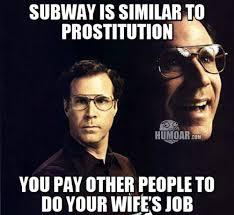 Subway Meme - subway is similar to prostitution humoar com