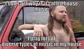 House Music Memes - facepalmer13 s funny quickmeme meme collection