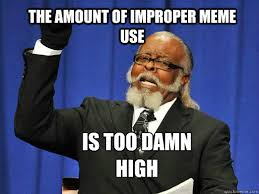 Too Damn High Meme - the amount of improper meme use is too damn high the rent is to