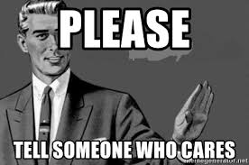 Who Cares Meme - please tell someone who cares correction man meme generator