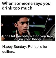 Rehab Meme - 25 best memes about rehab is for quitters rehab is for
