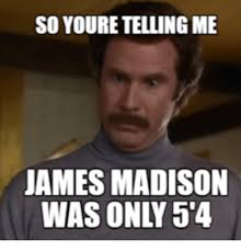 Madison Meme - so youre telling me james madison madison meme on me me