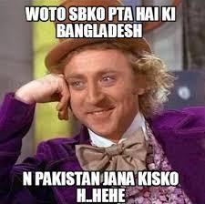 Hehe Meme - meme creator woto sbko pta hai ki bangladesh n pakistan jana kisko