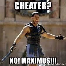 Cheater Meme - cheater no maximus gladiator meme generator