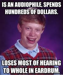Audiophile Meme - bad luck brian memes quickmeme