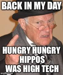 Tech Meme - back in my day hungry hungry hippos was high tech meme