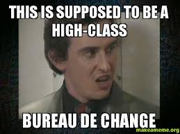 bureau d ude this is supposed to be a high class bureau de change a meme