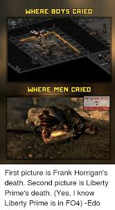 Liberty Prime Meme - where boys cried where men cried ball first picture is frank