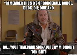 Dodgeball Meme - remember the 5 d s of dodgeball dodge duck dip dive and