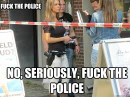 Fuck The Police Meme - doesn t just keep cannon s on her hip incredibly photogenic dutch
