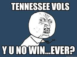 Tennessee Vols Memes - tennessee vols y u no win ever y u no quickmeme
