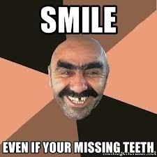 Missing Teeth Meme - smile even if your missing teeth provincial man meme generator