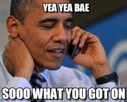 Obama Phone Meme - yea yea bae obama on the phone meme on memegen