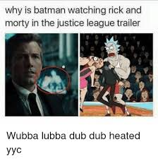 Dub Meme - why is batman watching rick and morty in the justice league trailer
