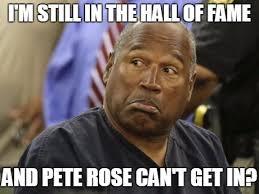 Rose Memes - oj on pete rose imgflip