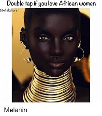 African Memes - double tap if you love african women melanin love meme on me me