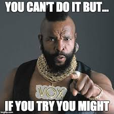 Meme You Can Do It - mr t pity the fool meme imgflip