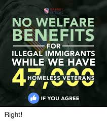 How To Get Welfare Meme - tea party patriots no welfare benefits for illegal immigrants while