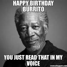 Burrito Meme - happy birthday burrito you just read that in my voice meme