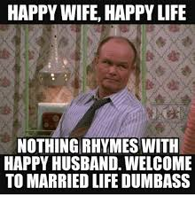 Happy Life Meme - 25 best memes about welcome to married life welcome to