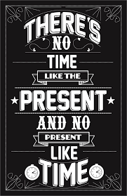 there s no time like the present no present like
