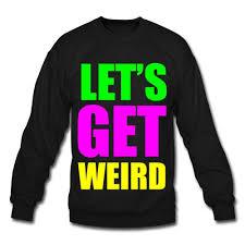 lets get weird crewneck sweatshirt sweatshirt toxic t shirts