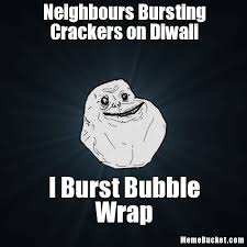 Create Your Own Memes - neighbours bursting crackers on diwali create your own meme