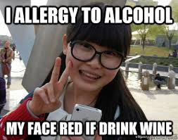 Chinese Meme Face - i allergy to alcohol my face red if drink wine chinese girl